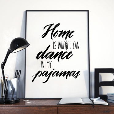 affiche-home-is-where-i-can-dance-in-my-pajamas_139935