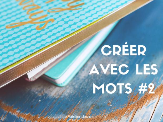 CREER AVEC LES MOTS #2